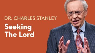 Seeking the Lord – Dr. Charles Stanley
