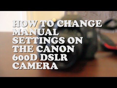 HOW TO: CHANGE APERTURE, SHUTTER SPPED & ISO SETTINGS ON A CANON 600D SLR CAMERA