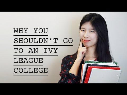 WHY YOU SHOULDN'T ATTEND AN IVY LEAGUE COLLEGE