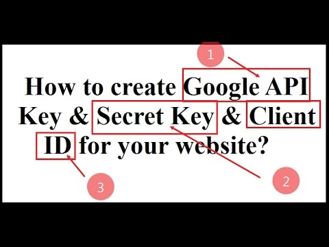 How to create Google API Key & Secret Key & Client ID for your website?