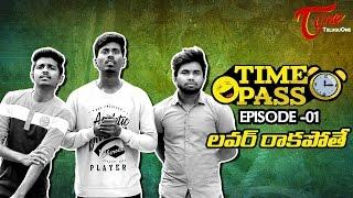 TIME PASS   Telugu Comedy Web Series   Episode 1   Lover Rakapothe   by Ravi Ganjam