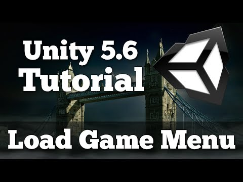 How to Build a Load Game Menu - Unity 5.6 Tutorial