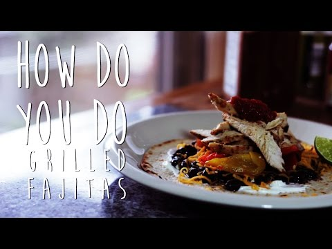 How to Make Grilled Chicken Fajitas [How Do You Do]