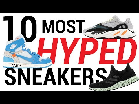 THE 10 MOST HYPED SNEAKERS IN 2018 (SO FAR)