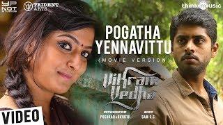 Vikram Vedha Songs | Pogatha Yennavittu (Movie Version)| R. Madhavan, Vijay Sethupathi | Sam C S