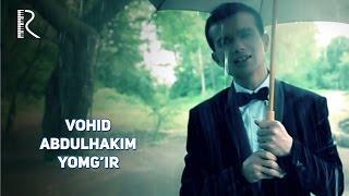 Vohid Abdulhakim - Yomg'ir   Вохид Абдулхаким - Ёмгир