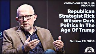 REPUBLICAN STRATEGIST RICK WILSON: DARK POLITICS IN THE AGE OF TRUMP