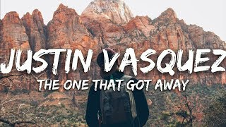 Justin Vasquez - The One That Got Away (Lyrics)
