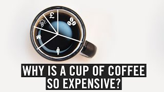 Why is a cup of coffee so expensive?