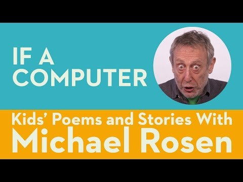 If A Computer - Kids' Poems and Stories With Michael Rosen