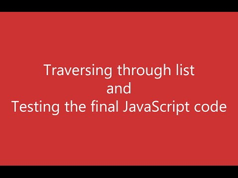 Final Video :Traversing through list & testing the JavaScript code