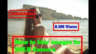 how to blur background in dslr