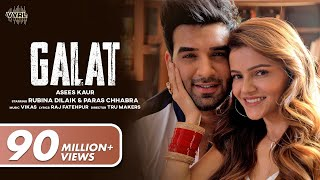 Galat (Official Video) Asees Kaur | Rubina Dilaik, Paras Chhabra | Vikas | Raj Fatehpur