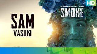 Sam by Vasuki Sunkavalli   SMOKE   An Eros Now Original Series   All Episodes Streaming Now