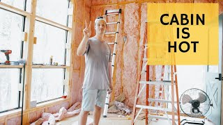 Insulating Cabin in 100 degrees - Cabin Build Ep.38