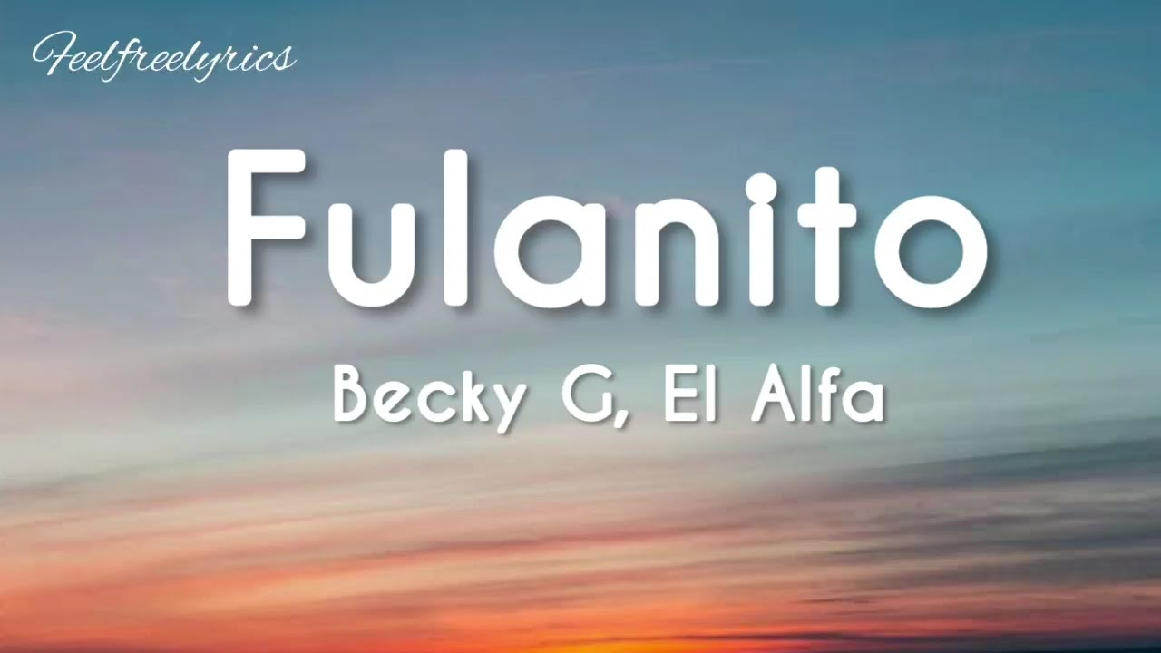 Fulanito(easy lyrics)-Becky G, El Alfa