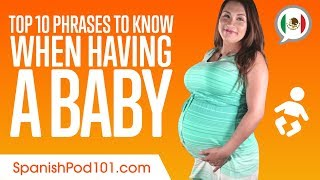 Top 10 Phrases to Know When Having a Baby in Mexican Spanish