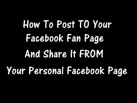 How To Post and Share To Facebook Fan Page From Personal FB Page