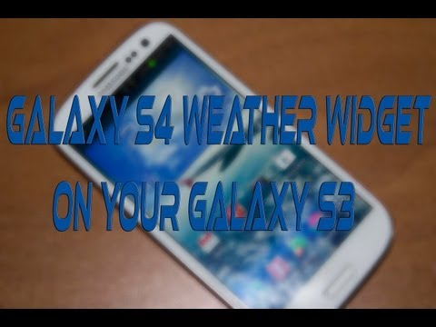 HOW TO GET THE GALAXY S4 WEATHER WIDGET ON YOUR GALAXY S3
