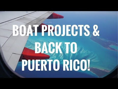 (Ep. 10) Boat Projects And Back to Puerto Rico!