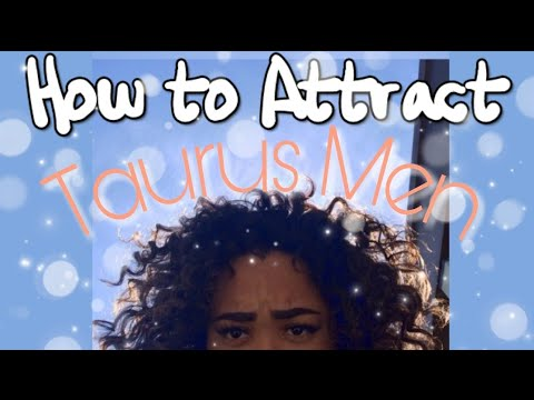 HOW TO GET A TAURUS MAN TO LIKE YOU (tips n tricks)