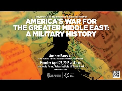 Andrew Bacevich ─ America's War for the Greater Middle East: A Military History