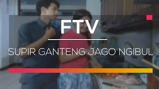 FTV SCTV - Supir Ganteng Jago Ngibul