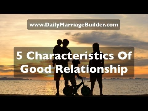 5 Characteristics Of Good Relationships