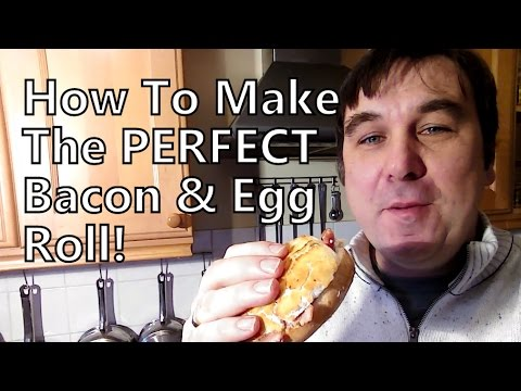 How To Make Probably The Best Bacon & Egg Roll In The World ;-)