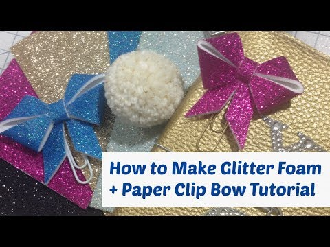 How to make Glitter Foam Sheets  plus  Paper Clip Bow Tutorial - Super Easy