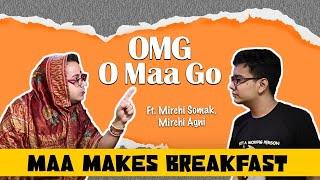 OMG - O Maa Go - Maa Makes Breakfast