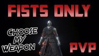 Dark Souls 3 Fists Only PVP (Choose My Weapon)