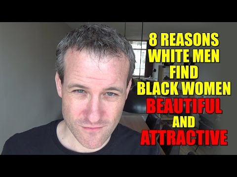 8 reasons WHITE men find BLACK women BEAUTIFUL and ATTRACTIVE