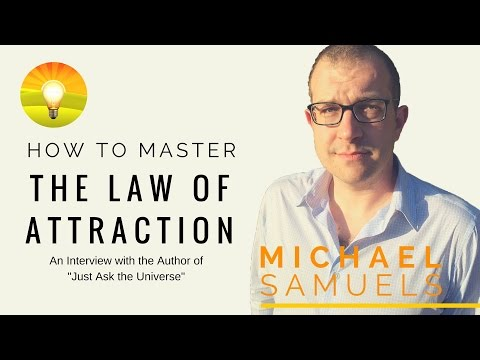 ★Exclusive Michael Samuels Interview! Just Ask the Universe & Get What You Want! (Law of Attraction)