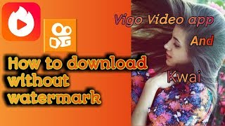 Vigo Video & Kwai App Video Download Without Watermark | Remove