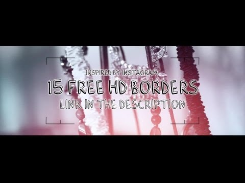 15 free HD ''instagram inspired'' borders for your videos and pictures!