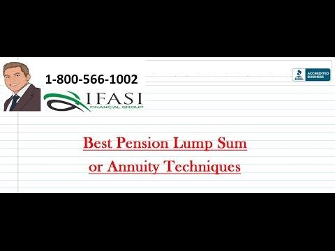Best Pension Lump Sum or Annuity Techniques