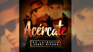 De La Ghetto feat. Jerry Rivera - Acércate (Salsa Version) [Official Audio]