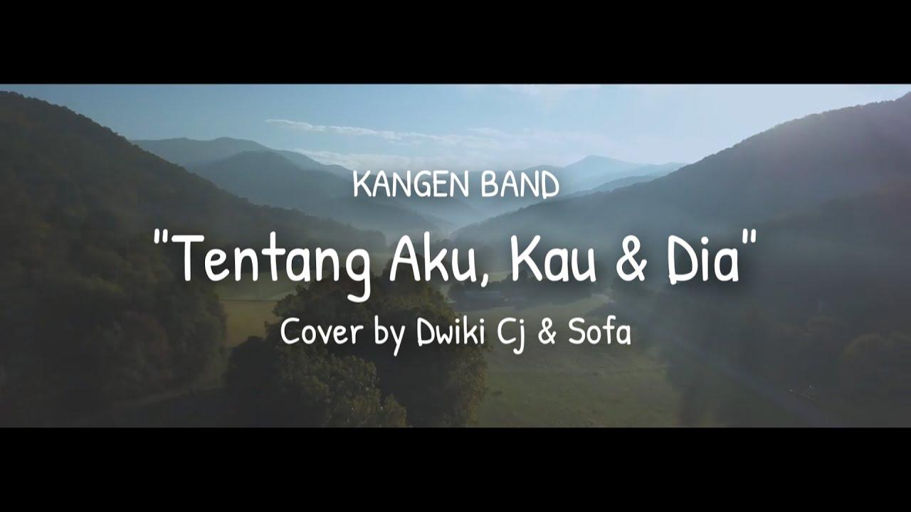 Download TENTANG AKU KAU DAN DIA - KANGEN BAND ( COVERED BY Dwiki CJ & Sofa ) MP3 Gratis