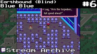 Earthbound (blind) - Part 6 : Blue Blue (stream Archive)