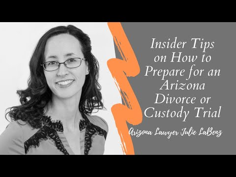 Insider Tips on How to Prepare for an Arizona Divorce or Custody Trial