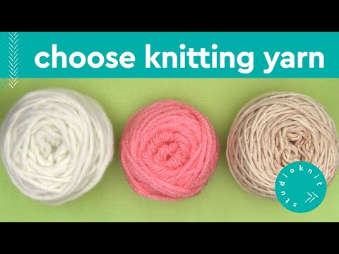 HOW TO CHOOSE KNITTING YARN ► Day 2 Absolute Beginner Knitting Series