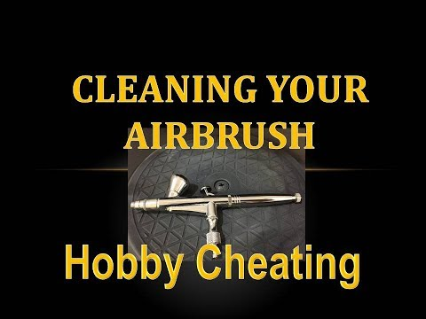 Hobby Cheating 118 - Cleaning Your Airbrush