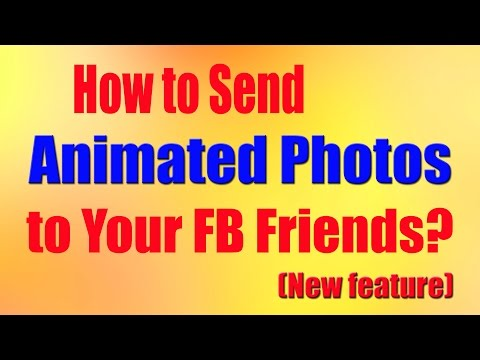 How to Send Animated Photos to Your FB Friends?