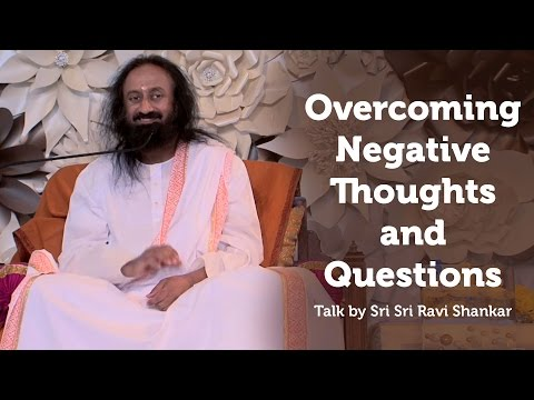 How to save our minds from the Negative thoughts? - Sri Sri Ravi Shankar