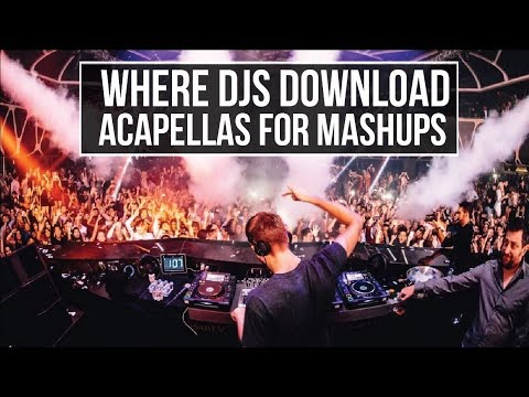HOW TO FIND VOCALS / ACAPELLAS for DJ MASHUPS