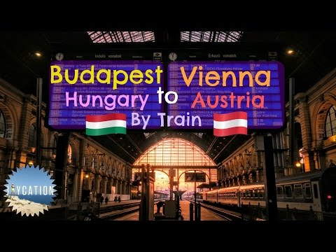 BUDAPEST TO VIENNA BY TRAIN   AUSTRIA TRAVEL GUIDE
