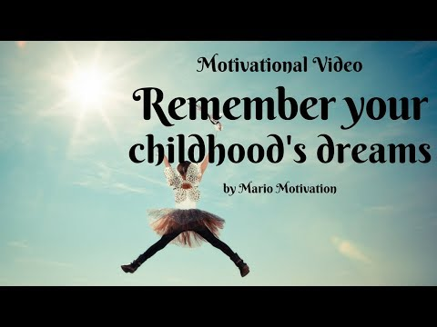How to achieve your dream - remember your childhood dreams (motivational video)