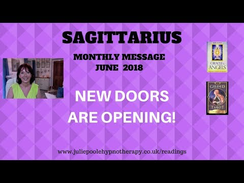 SAGITTARIUS JUNE 2018 - NEW DOORS ARE OPENING!
