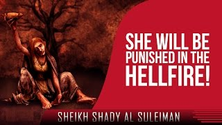 She Will Be Punished In The Hellfire! ᴴᴰ ┇ Must Watch ┇ by Sheikh Shady Al Suleiman ┇ TDR ┇